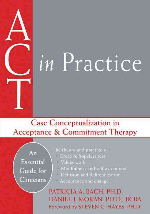 Act in Practice By Bach, Patricia A./ Moran, Daniel J./ Hayes, Steven C. (FRW)